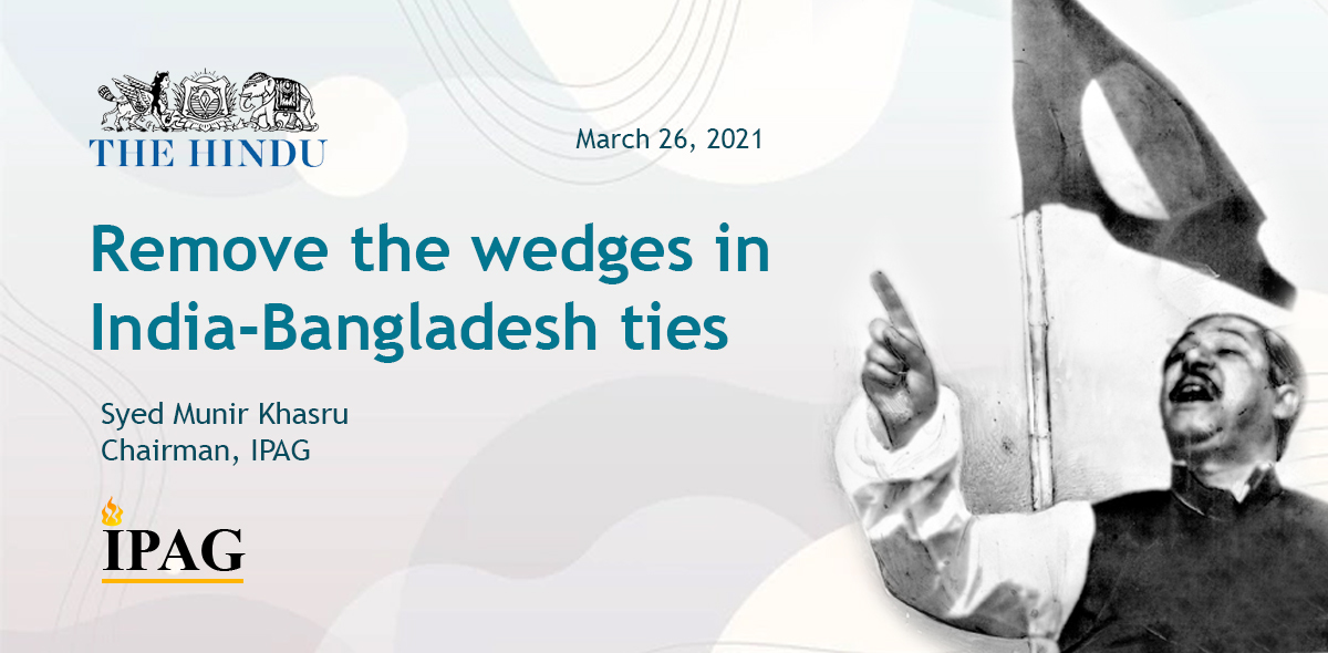 Remove the wedges in India-Bangladesh ties